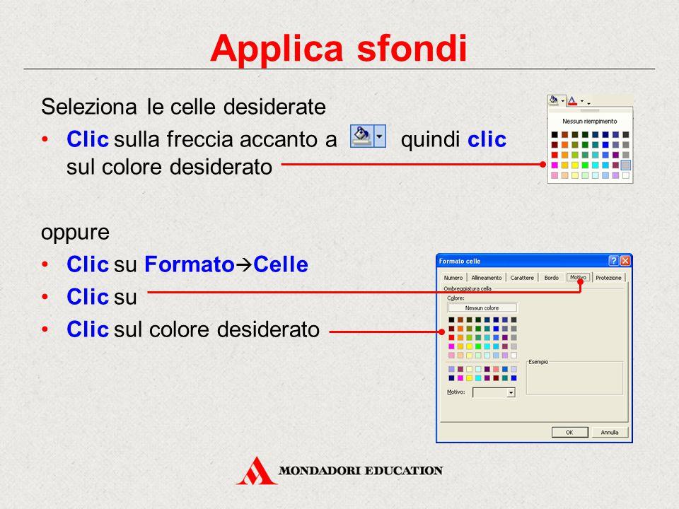 Applica sfondi Seleziona le celle desiderate Clic sulla freccia accanto a quindi clic sul colore desiderato oppure Clic su Formato  Celle Clic su Clic sul colore desiderato
