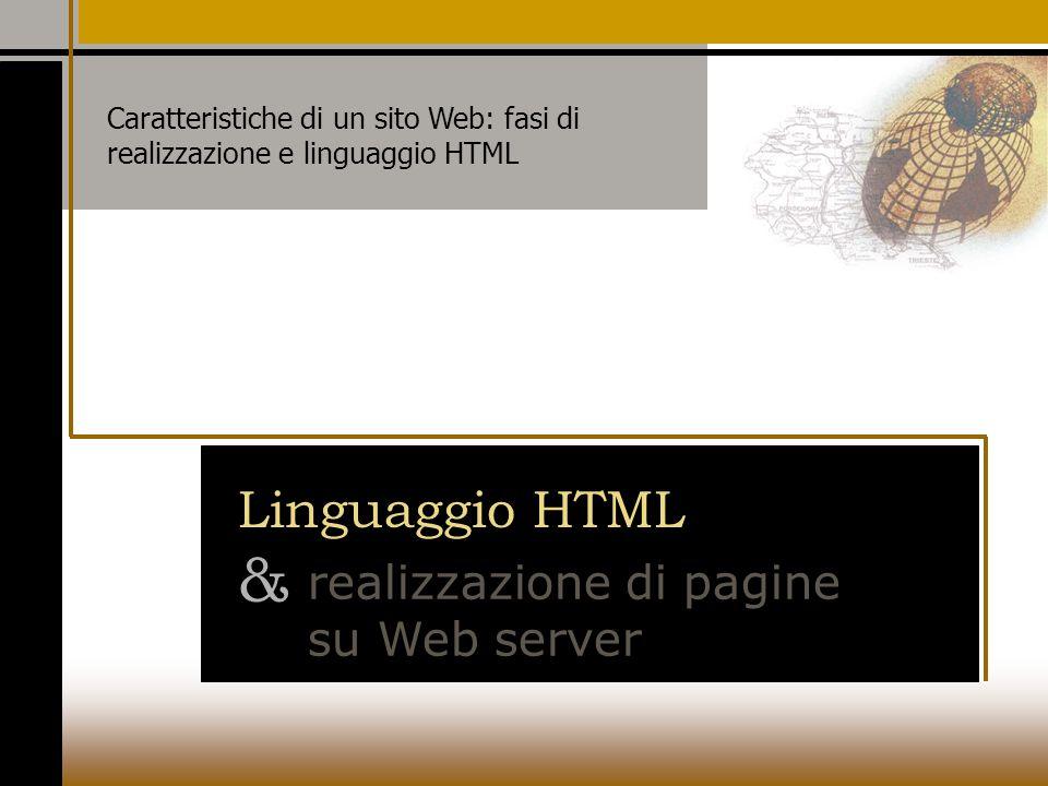 Linguaggio HTML & realizzazione di pagine su Web server Caratteristiche di un sito Web: fasi di realizzazione e linguaggio HTML
