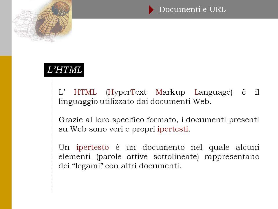 L'HTML Documenti e URL  L' HTML (HyperText Markup Language) è il linguaggio utilizzato dai documenti Web.