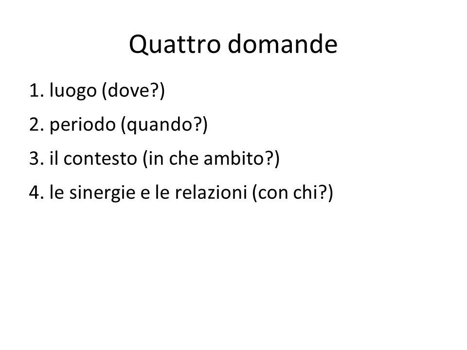 Quattro domande 1. luogo (dove ) 2. periodo (quando ) 3.