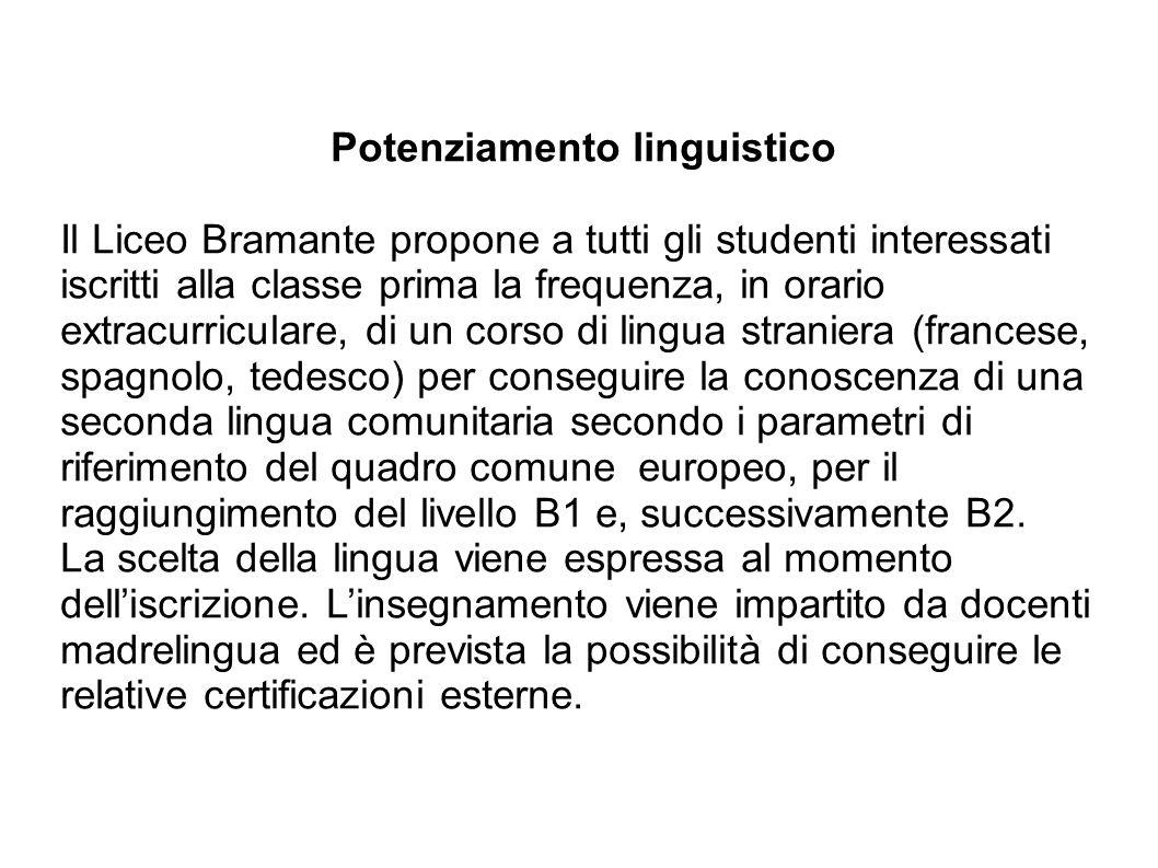 Potenziamento linguistico Il Liceo Bramante propone a tutti gli studenti interessati iscritti alla classe prima la frequenza, in orario extracurricula