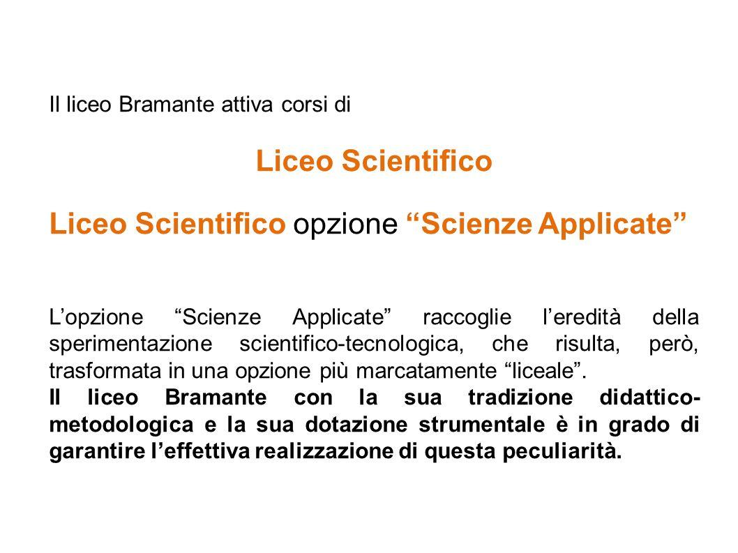 """Il liceo Bramante attiva corsi di Liceo Scientifico Liceo Scientifico opzione """"Scienze Applicate"""" L'opzione """"Scienze Applicate"""" raccoglie l'eredità de"""