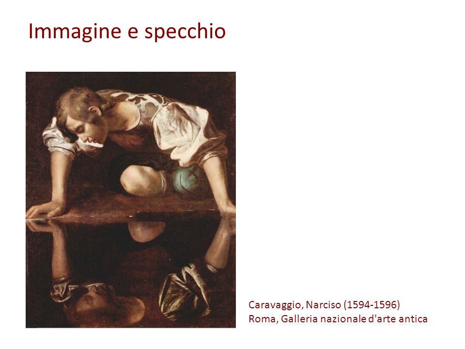 Immagine e specchio Caravaggio, Narciso (1594-1596) Roma, Galleria nazionale d arte antica