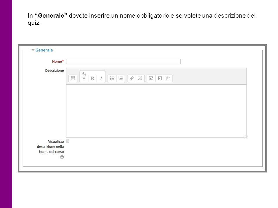 """In """"Generale"""" dovete inserire un nome obbligatorio e se volete una descrizione del quiz."""
