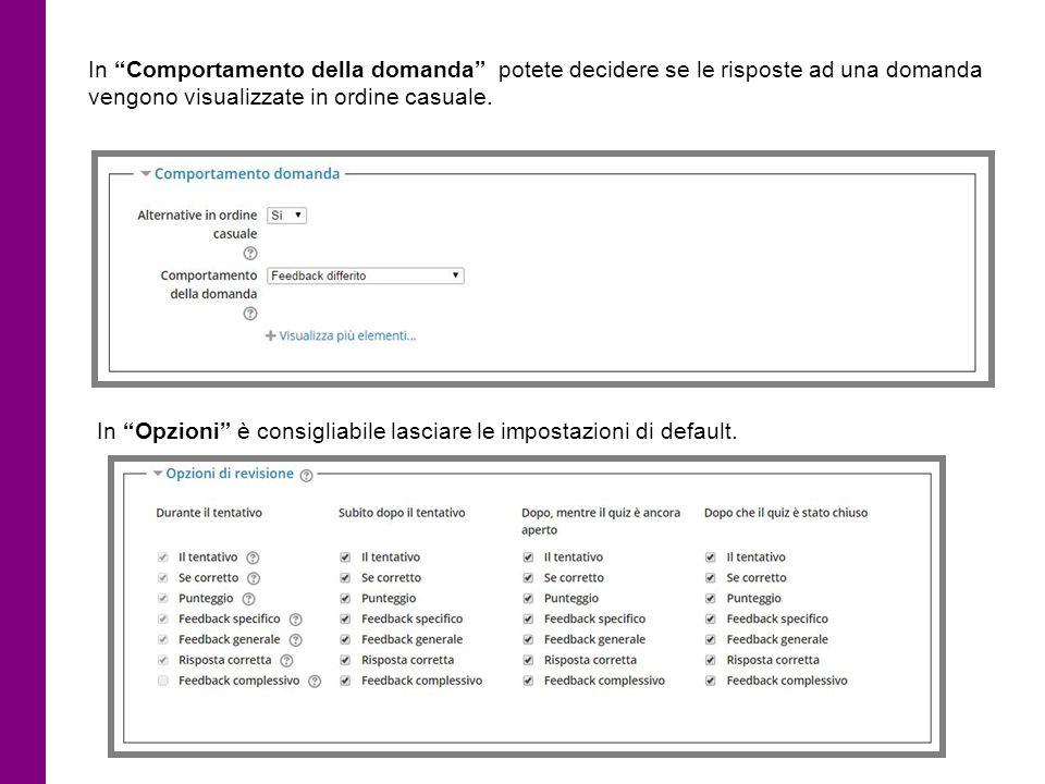"""In """"Comportamento della domanda"""" potete decidere se le risposte ad una domanda vengono visualizzate in ordine casuale. In """"Opzioni"""" è consigliabile la"""