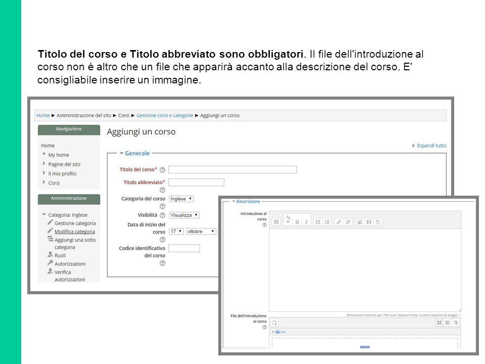 Titolo del corso e Titolo abbreviato sono obbligatori. Il file dell'introduzione al corso non è altro che un file che apparirà accanto alla descrizion
