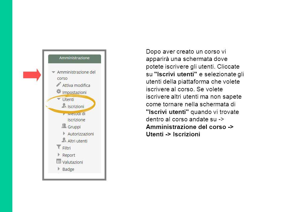 Dopo aver creato un corso vi apparirà una schermata dove potete iscrivere gli utenti. Cliccate su