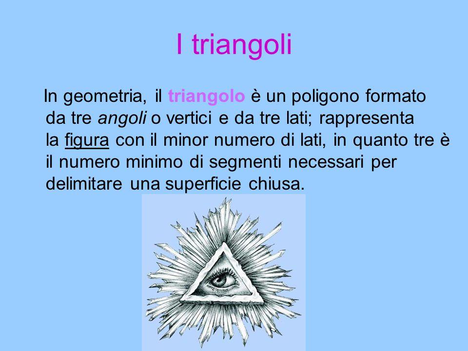I triangoli In geometria, il triangolo è un poligono formato da tre angoli o vertici e da tre lati; rappresenta la figura con il minor numero di lati,