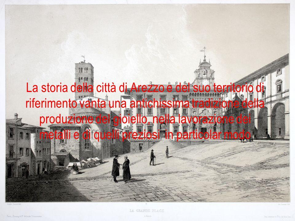 La storia della città di Arezzo e del suo territorio di riferimento vanta una antichissima tradizione della produzione del gioiello, nella lavorazione