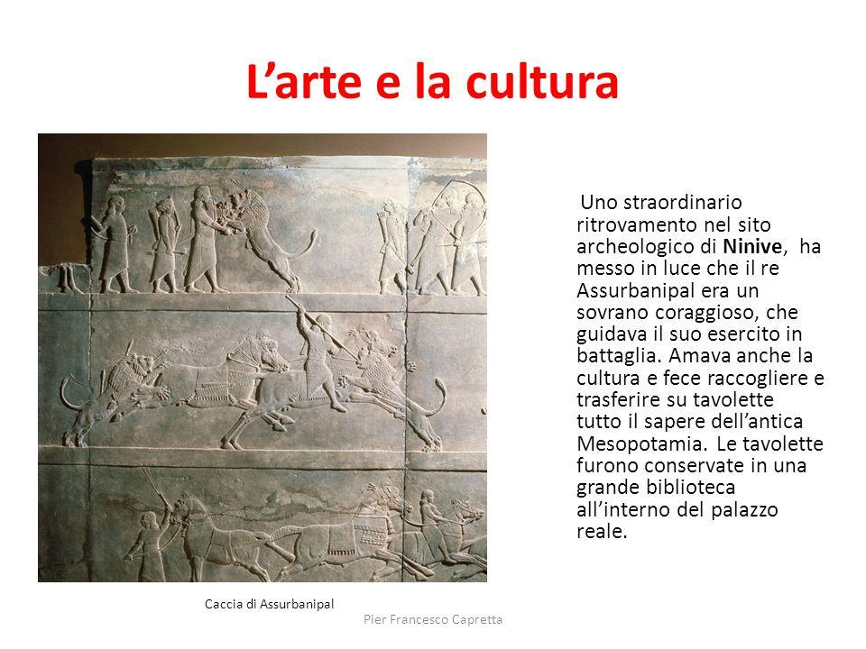 L'arte e la cultura Uno straordinario ritrovamento nel sito archeologico di Ninive, ha messo in luce che il re Assurbanipal era un sovrano coraggioso,
