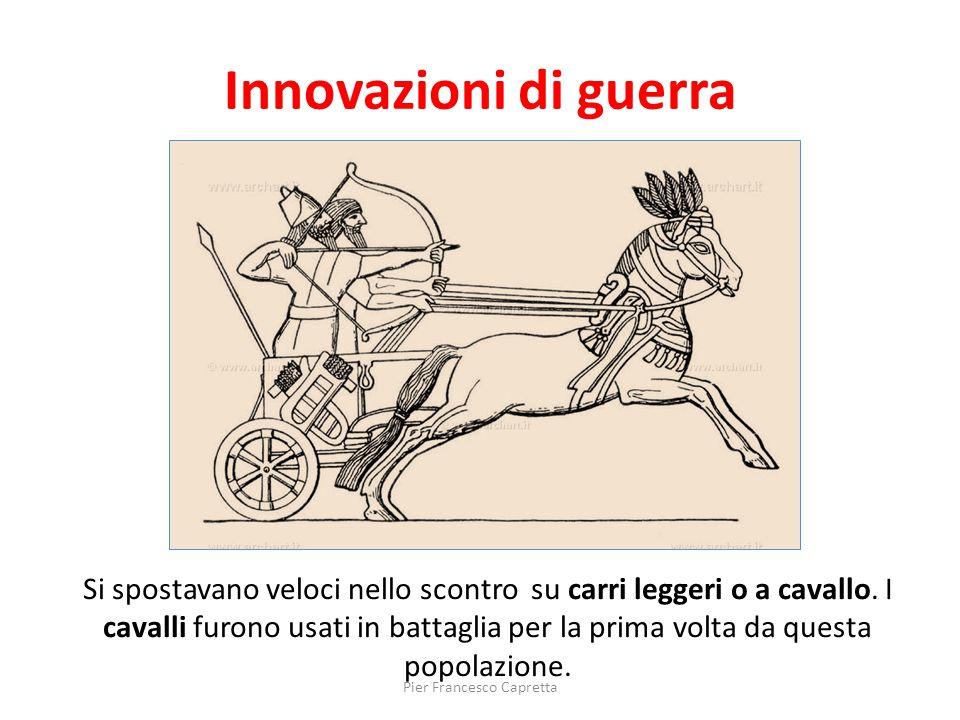 Innovazioni di guerra Si spostavano veloci nello scontro su carri leggeri o a cavallo. I cavalli furono usati in battaglia per la prima volta da quest