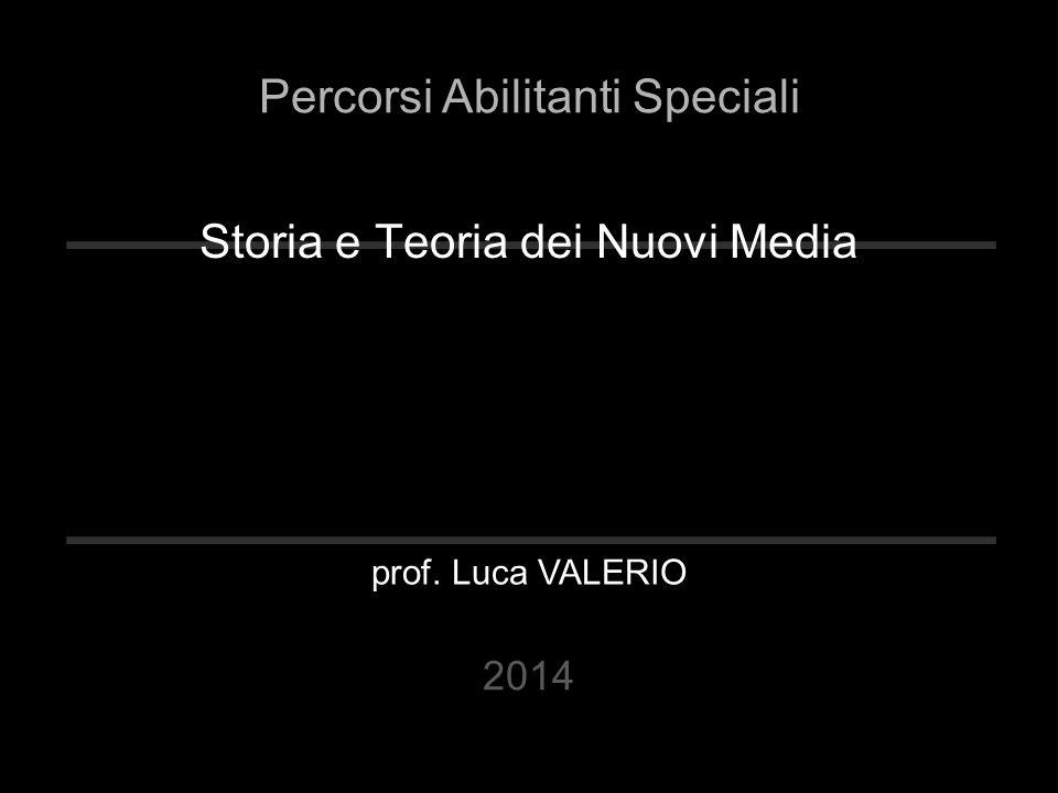 Storia e Teoria dei Nuovi Media prof. Luca VALERIO Percorsi Abilitanti Speciali 2014