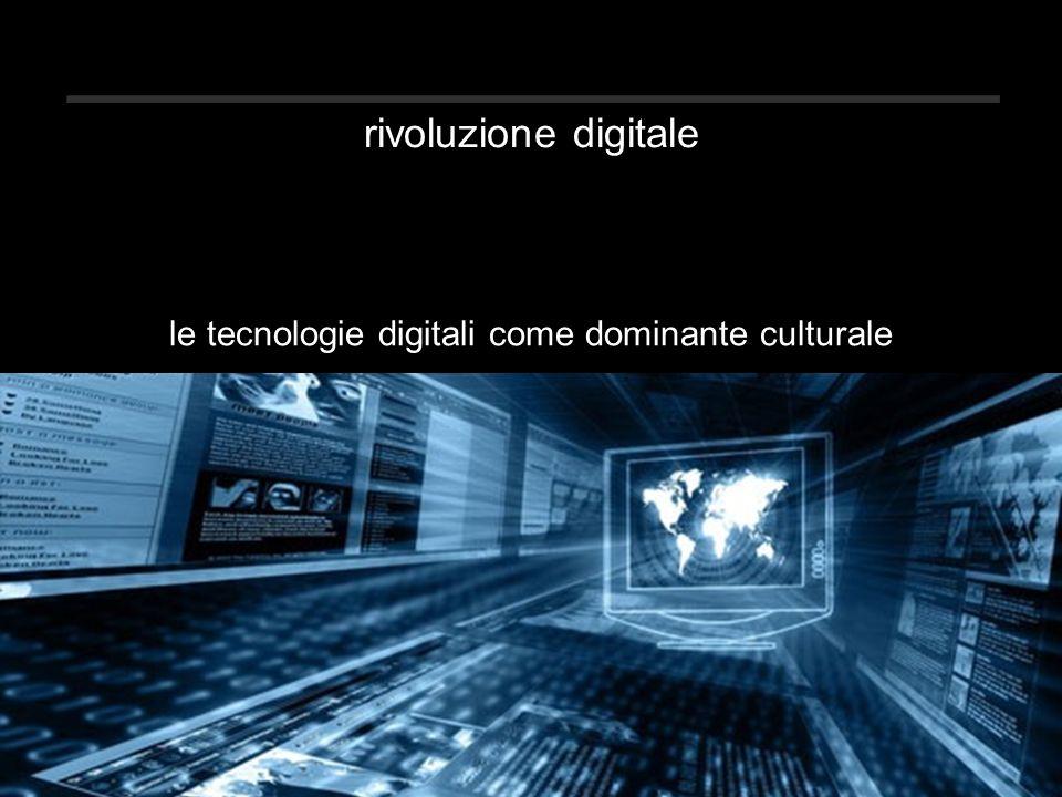 rivoluzione digitale le tecnologie digitali come dominante culturale