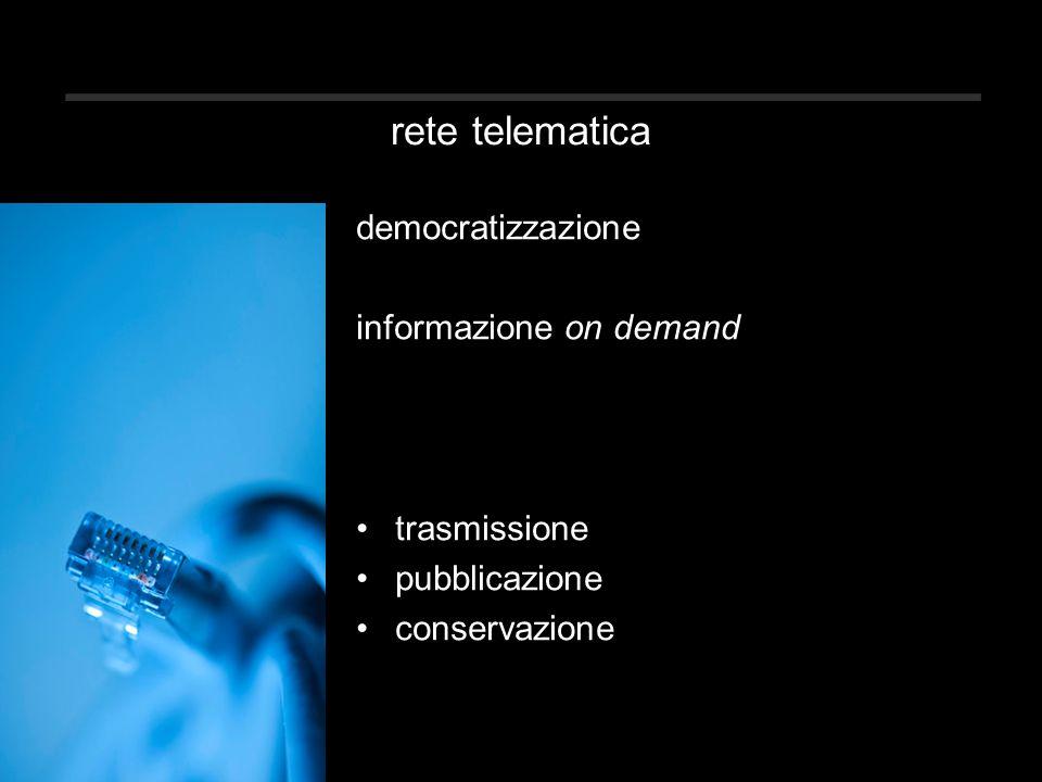 rete telematica democratizzazione informazione on demand trasmissione pubblicazione conservazione