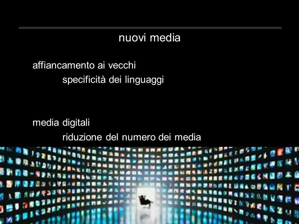 nuovi media affiancamento ai vecchi specificità dei linguaggi media digitali riduzione del numero dei media