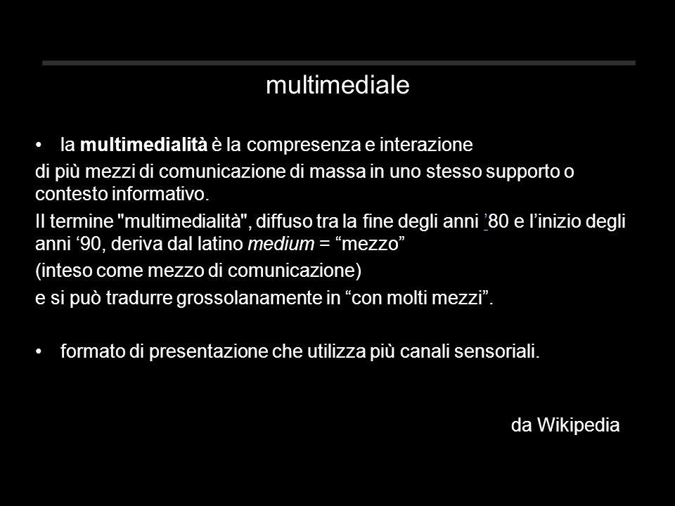 multimediale la multimedialità è la compresenza e interazione di più mezzi di comunicazione di massa in uno stesso supporto o contesto informativo.