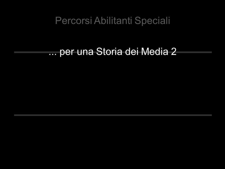 ... per una Storia dei Media 2 Percorsi Abilitanti Speciali
