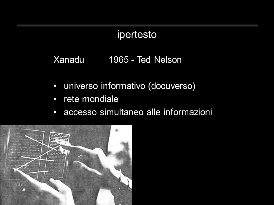 ipertesto Xanadu1965 - Ted Nelson universo informativo (docuverso) rete mondiale accesso simultaneo alle informazioni