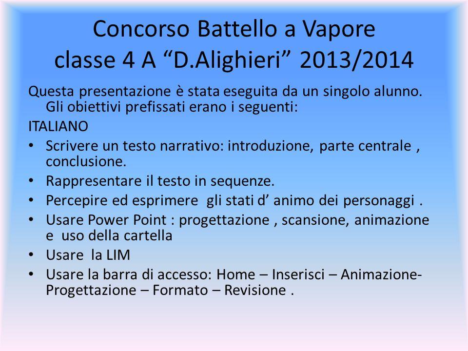Concorso Battello a Vapore classe 4 A D.Alighieri 2013/2014 Questa presentazione è stata eseguita da un singolo alunno.