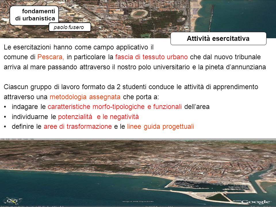 fondamenti di urbanistica paolo fusero Attività esercitativa Le esercitazioni hanno come campo applicativo il comune di Pescara, in particolare la fas