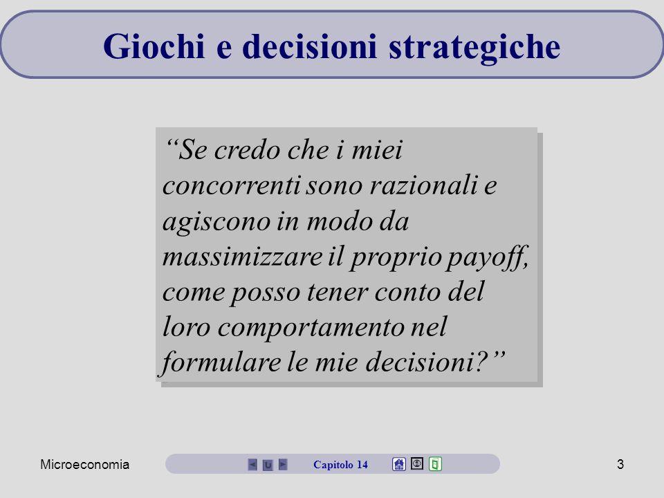 """Microeconomia3 Giochi e decisioni strategiche """"Se credo che i miei concorrenti sono razionali e agiscono in modo da massimizzare il proprio payoff, co"""
