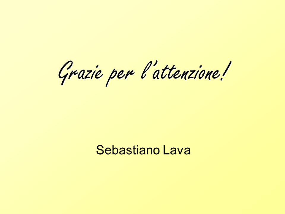 Grazie per l'attenzione! Sebastiano Lava