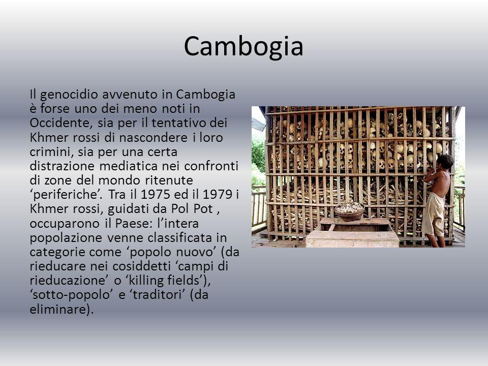 Cambogia Il genocidio avvenuto in Cambogia è forse uno dei meno noti in Occidente, sia per il tentativo dei Khmer rossi di nascondere i loro crimini, sia per una certa distrazione mediatica nei confronti di zone del mondo ritenute 'periferiche'.
