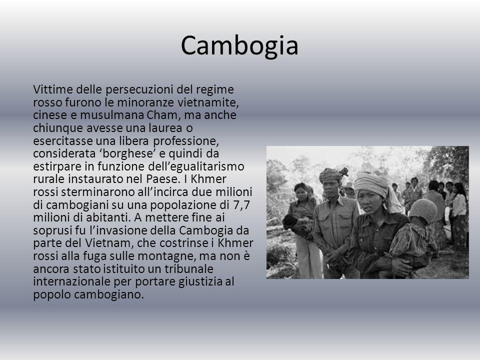 Cambogia Vittime delle persecuzioni del regime rosso furono le minoranze vietnamite, cinese e musulmana Cham, ma anche chiunque avesse una laurea o esercitasse una libera professione, considerata 'borghese' e quindi da estirpare in funzione dell'egualitarismo rurale instaurato nel Paese.