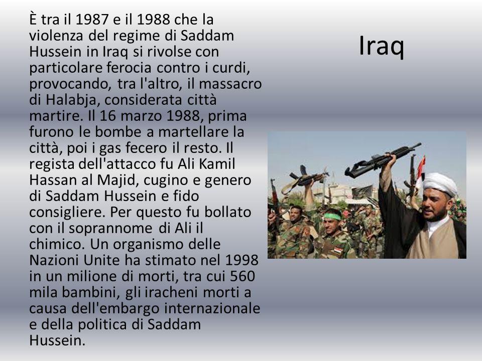 Iraq È tra il 1987 e il 1988 che la violenza del regime di Saddam Hussein in Iraq si rivolse con particolare ferocia contro i curdi, provocando, tra l altro, il massacro di Halabja, considerata città martire.