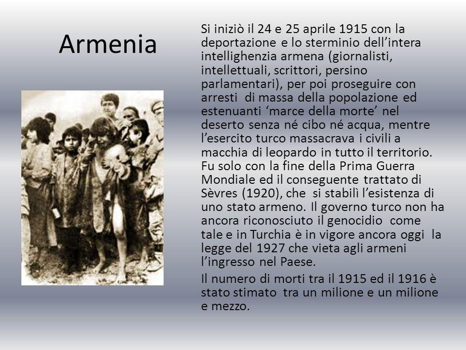 Armenia Si iniziò il 24 e 25 aprile 1915 con la deportazione e lo sterminio dell'intera intellighenzia armena (giornalisti, intellettuali, scrittori, persino parlamentari), per poi proseguire con arresti di massa della popolazione ed estenuanti 'marce della morte' nel deserto senza né cibo né acqua, mentre l'esercito turco massacrava i civili a macchia di leopardo in tutto il territorio.