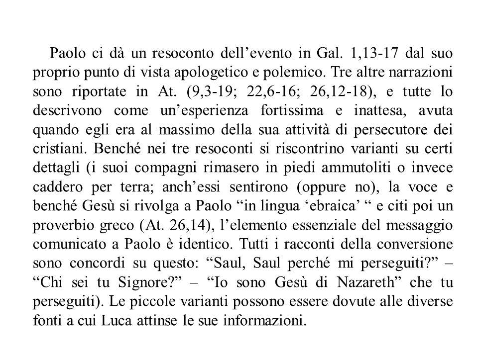 Paolo ci dà un resoconto dell'evento in Gal. 1,13-17 dal suo proprio punto di vista apologetico e polemico. Tre altre narrazioni sono riportate in At.
