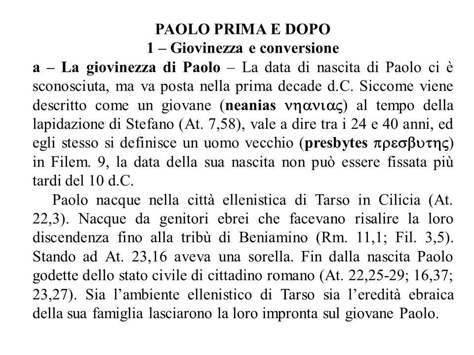 PAOLO PRIMA E DOPO 1 – Giovinezza e conversione a – La giovinezza di Paolo – La data di nascita di Paolo ci è sconosciuta, ma va posta nella prima decade d.C.