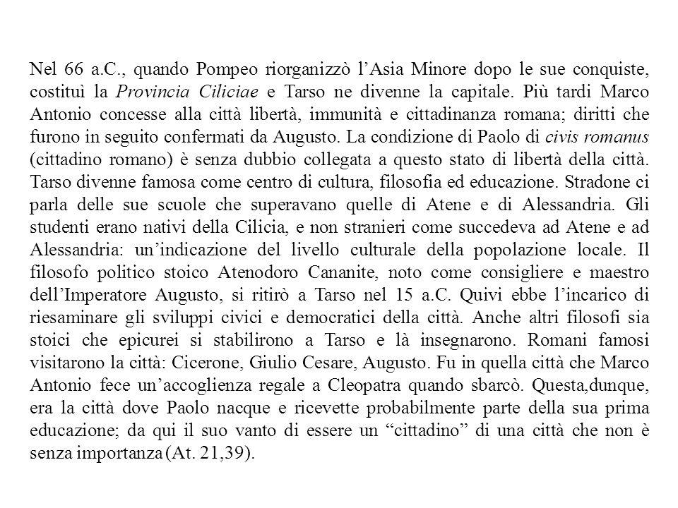 Nel 66 a.C., quando Pompeo riorganizzò l'Asia Minore dopo le sue conquiste, costituì la Provincia Ciliciae e Tarso ne divenne la capitale. Più tardi M