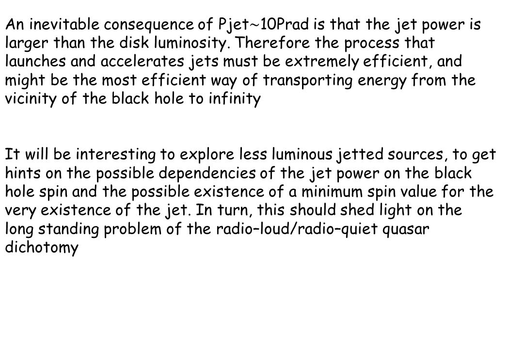 An inevitable consequence of Pjet ∼ 10Prad is that the jet power is larger than the disk luminosity. Therefore the process that launches and accelerat