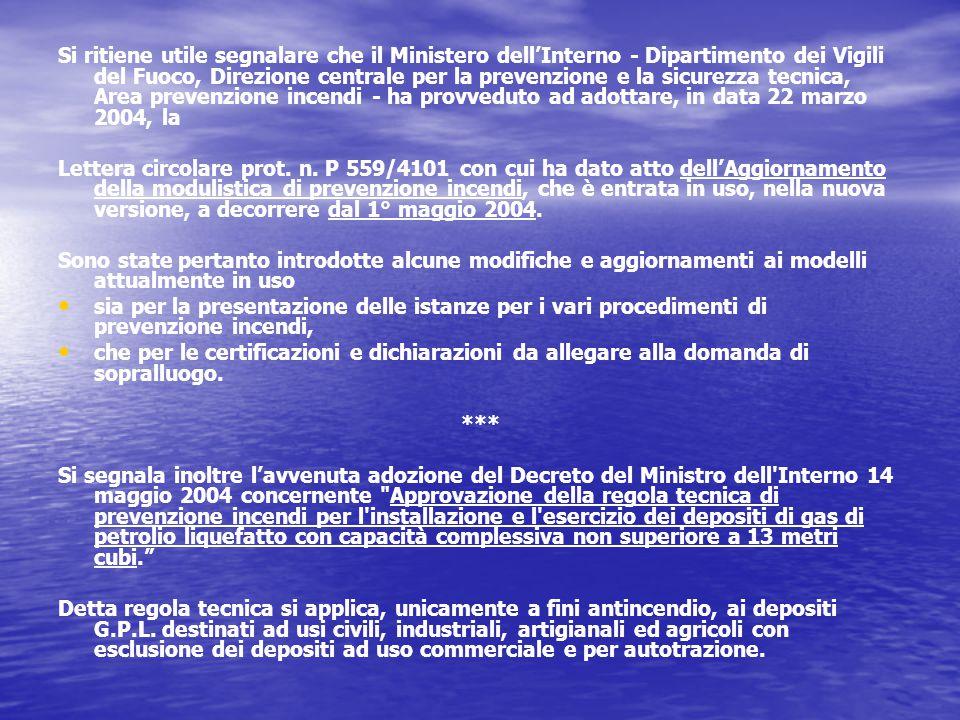Si ritiene utile segnalare che il Ministero dell'Interno - Dipartimento dei Vigili del Fuoco, Direzione centrale per la prevenzione e la sicurezza tecnica, Area prevenzione incendi - ha provveduto ad adottare, in data 22 marzo 2004, la Lettera circolare prot.