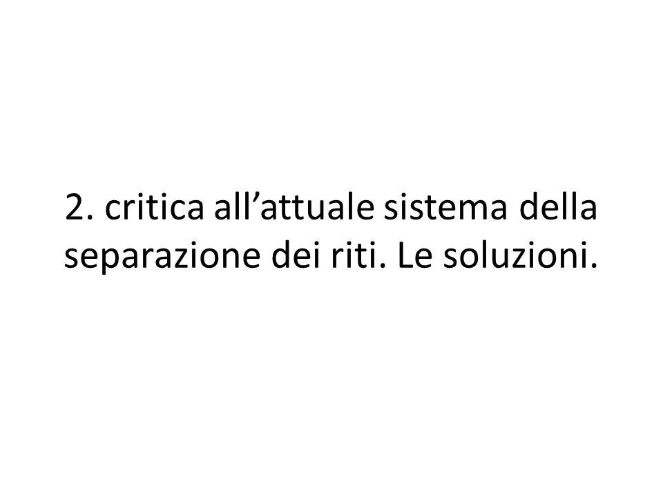 2. critica all'attuale sistema della separazione dei riti. Le soluzioni.