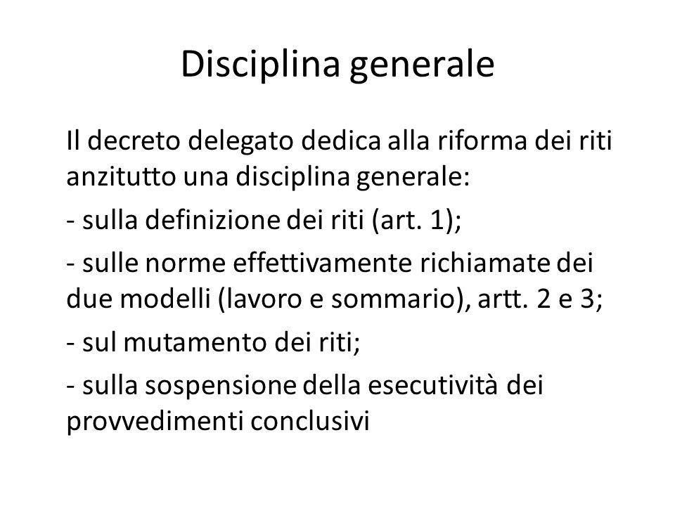 Disciplina generale Il decreto delegato dedica alla riforma dei riti anzitutto una disciplina generale: - sulla definizione dei riti (art.