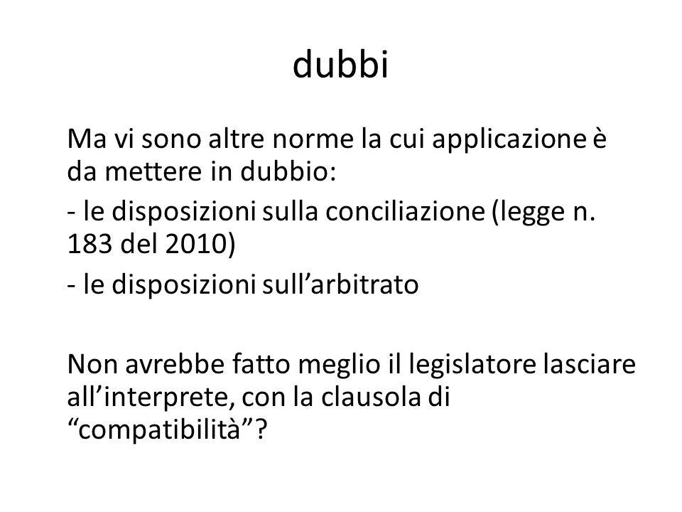 dubbi Ma vi sono altre norme la cui applicazione è da mettere in dubbio: - le disposizioni sulla conciliazione (legge n.