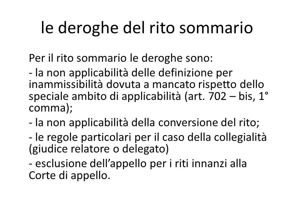 le deroghe del rito sommario Per il rito sommario le deroghe sono: - la non applicabilità delle definizione per inammissibilità dovuta a mancato rispetto dello speciale ambito di applicabilità (art.