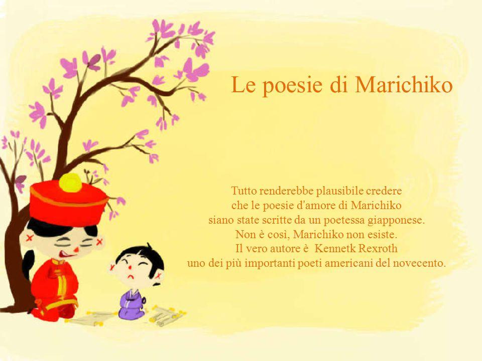 Le poesie di Marichiko Tutto renderebbe plausibile credere che le poesie d'amore di Marichiko siano state scritte da un poetessa giapponese.
