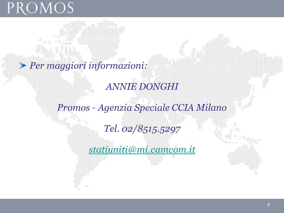 9 Per maggiori informazioni: ANNIE DONGHI Promos – Agenzia Speciale CCIA Milano Tel.