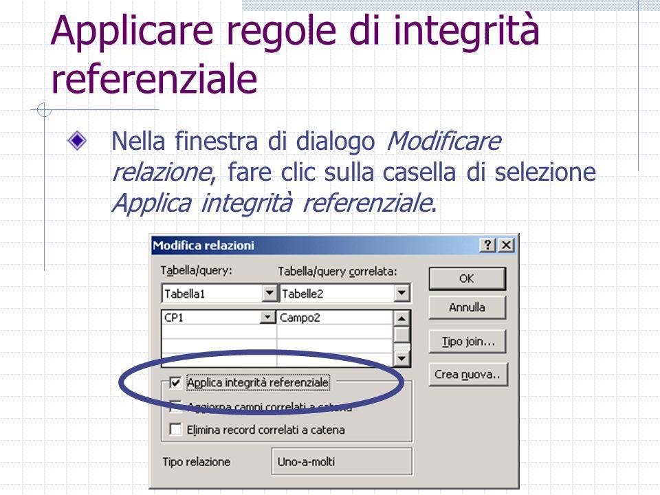 Applicare regole di integrità referenziale Nella finestra di dialogo Modificare relazione, fare clic sulla casella di selezione Applica integrità refe