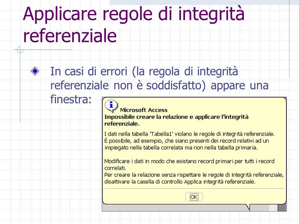 Applicare regole di integrità referenziale In casi di errori (la regola di integrità referenziale non è soddisfatto) appare una finestra: