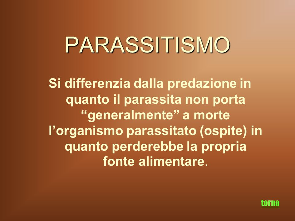 PARASSITISMO Si differenzia dalla predazione in quanto il parassita non porta generalmente a morte l'organismo parassitato (ospite) in quanto perderebbe la propria fonte alimentare.