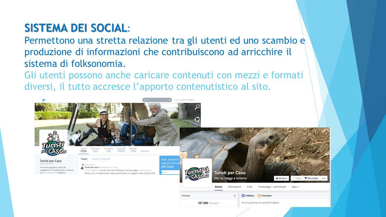 SISTEMA DEI SOCIAL SISTEMA DEI SOCIAL : Permettono una stretta relazione tra gli utenti ed uno scambio e produzione di informazioni che contribuiscono ad arricchire il sistema di folksonomia.