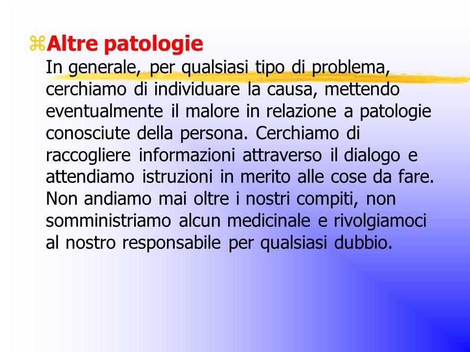  Altre patologie In generale, per qualsiasi tipo di problema, cerchiamo di individuare la causa, mettendo eventualmente il malore in relazione a patologie conosciute della persona.