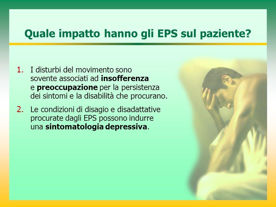 Quale impatto hanno gli EPS sul paziente? 1. I disturbi del movimento sono sovente associati ad insofferenza e preoccupazione per la persistenza dei s