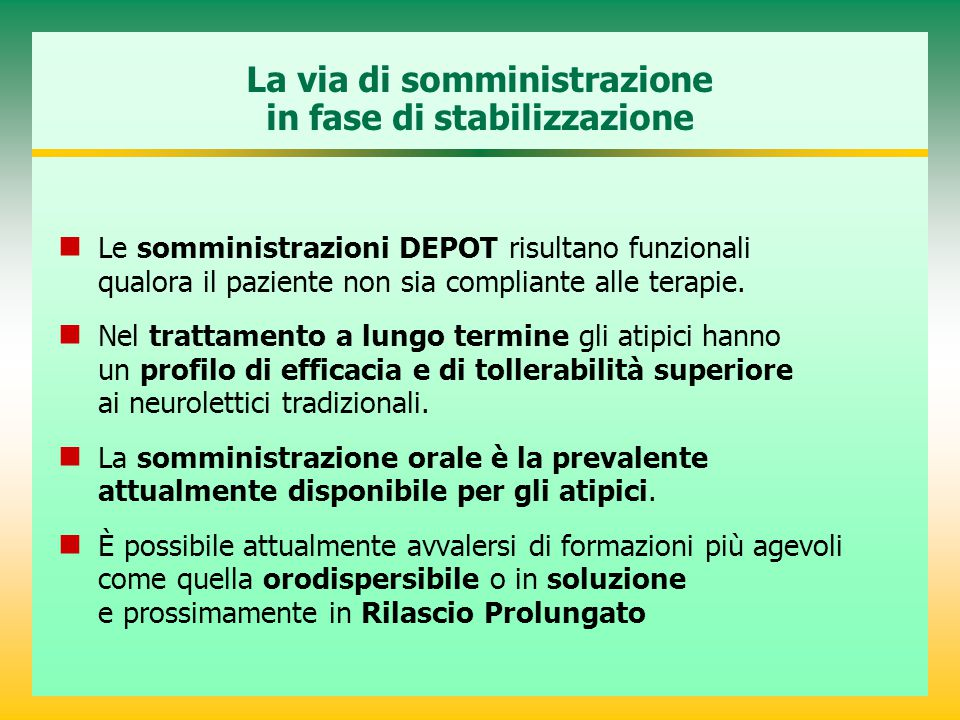 La via di somministrazione in fase di stabilizzazione Le somministrazioni DEPOT risultano funzionali qualora il paziente non sia compliante alle terap