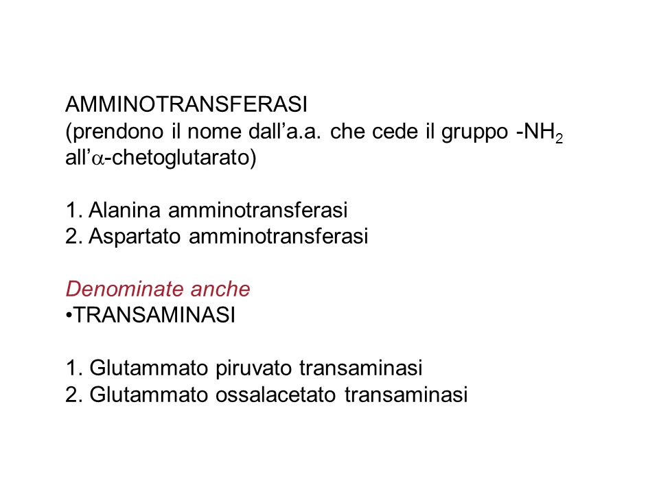 AMMINOTRANSFERASI (prendono il nome dall'a.a. che cede il gruppo -NH 2 all'  -chetoglutarato) 1. Alanina amminotransferasi 2. Aspartato amminotransfe