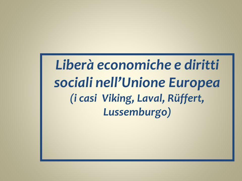 Liberà economiche e diritti sociali nell'Unione Europea (i casi Viking, Laval, Rüffert, Lussemburgo)